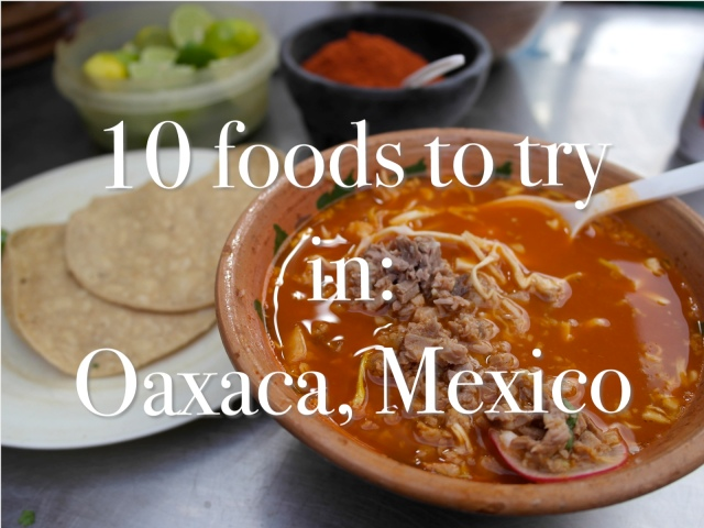 10 foods to try in Oaxaca